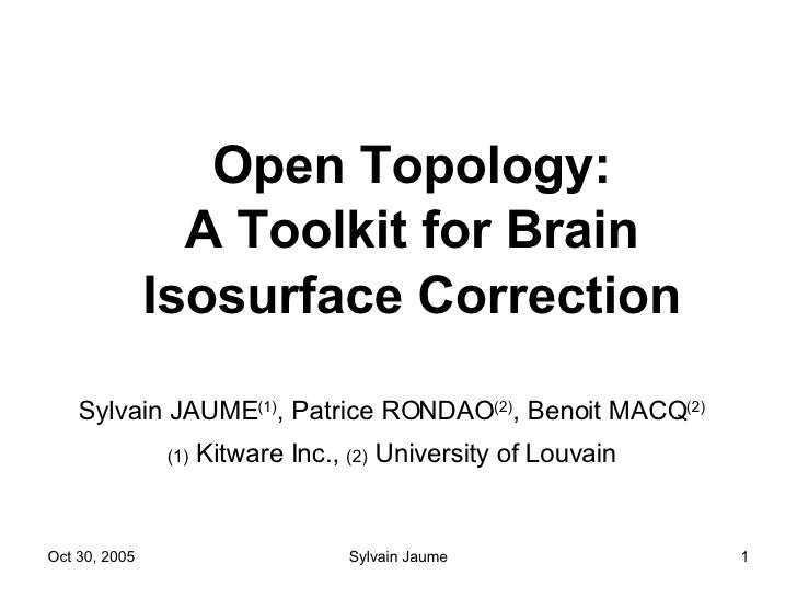 Open Topology: A Toolkit for Brain Isosurface Correction Sylvain JAUME (1) , Patrice RONDAO (2) , Benoit MACQ (2) (1)  Kit...