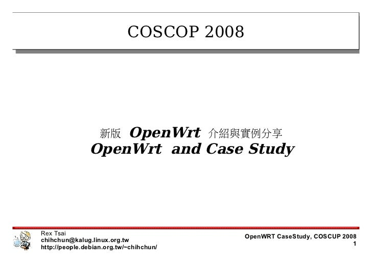 COSCOP 2008                        OpenWrt 介紹與實例分享                    新版                OpenWrt and Case Study     Rex Tsa...