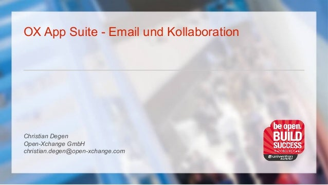 OX App Suite - Email und Kollaboration Christian Degen Open-Xchange GmbH christian.degen@open-xchange.com