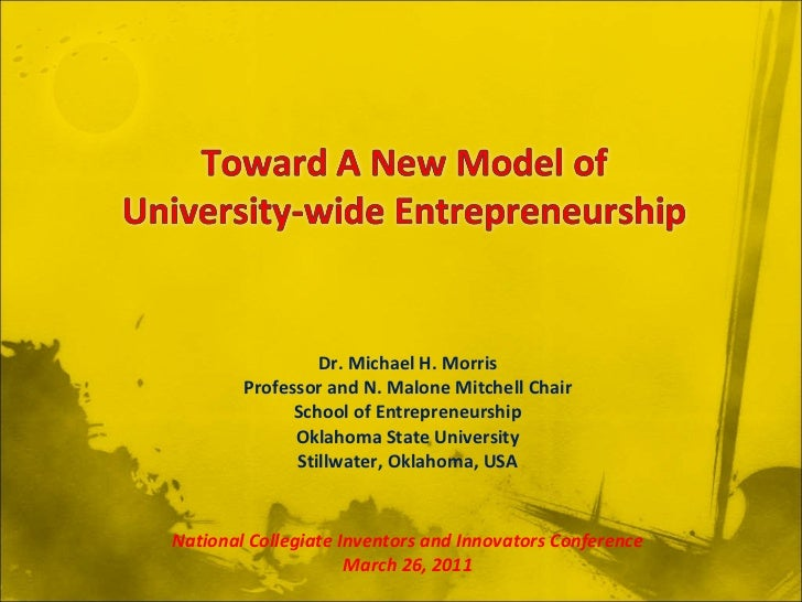 Dr. Michael H. Morris Professor and N. Malone Mitchell Chair School of Entrepreneurship Oklahoma State University Stillwat...