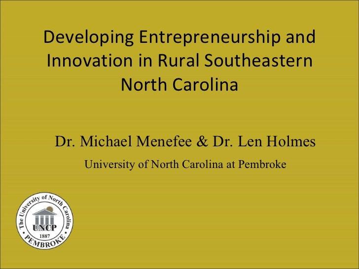 Developing Entrepreneurship andInnovation in Rural Southeastern         North Carolina Dr. Michael Menefee & Dr. Len Holme...