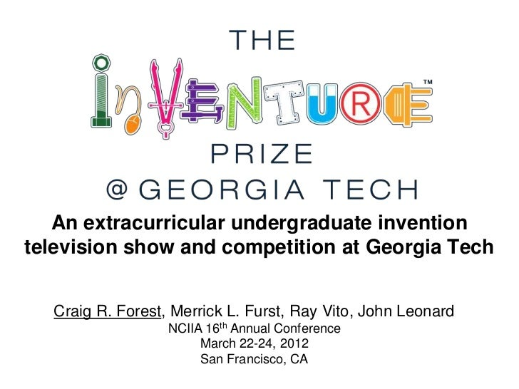 An extracurricular undergraduate inventiontelevision show and competition at Georgia Tech  Craig R. Forest, Merrick L. Fur...