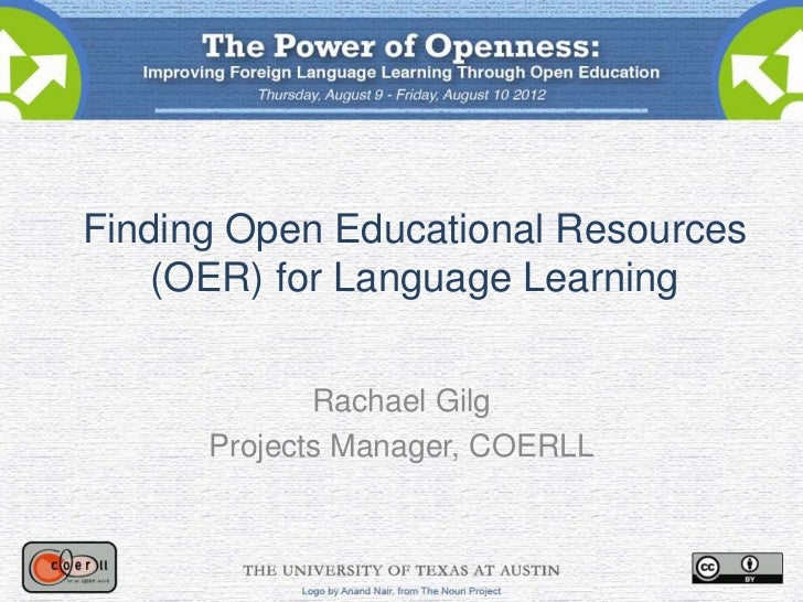 Finding Open Educational Resources    (OER) for Language Learning             Rachael Gilg      Projects Manager, COERLL