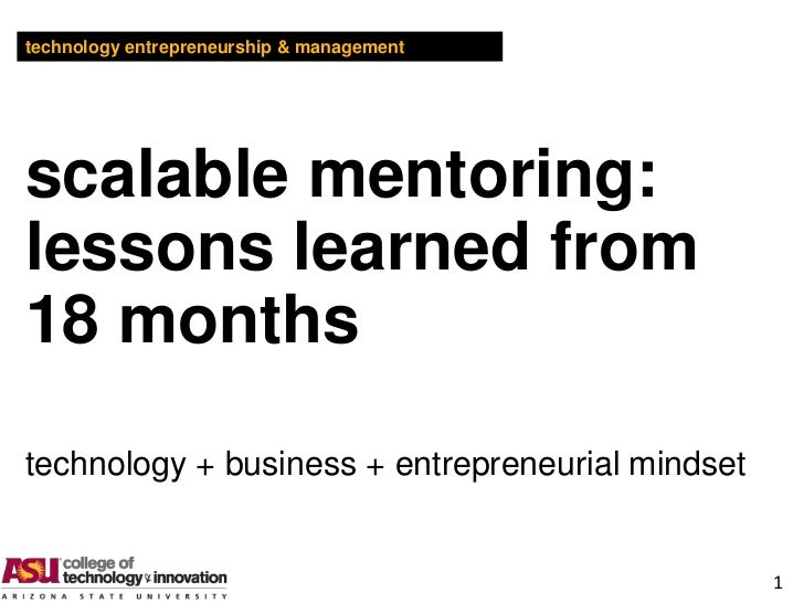 technology entrepreneurship & managementscalable mentoring:lessons learned from18 monthstechnology + business + entreprene...