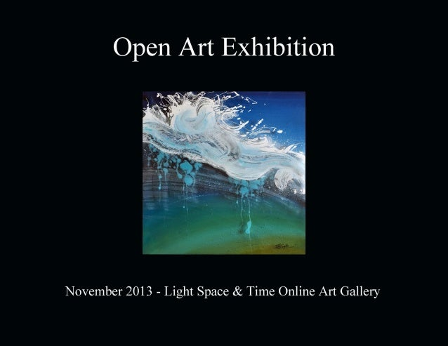 Open Art Exhibition November 2013  Light Space & Time Online Art Gallery 118 Poinciana Drive, Jupiter, FL 888-490-3530 - w...