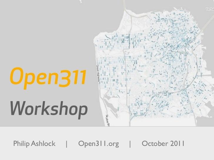 Open311WorkshopPhilip Ashlock   |   Open311.org   |   October 2011