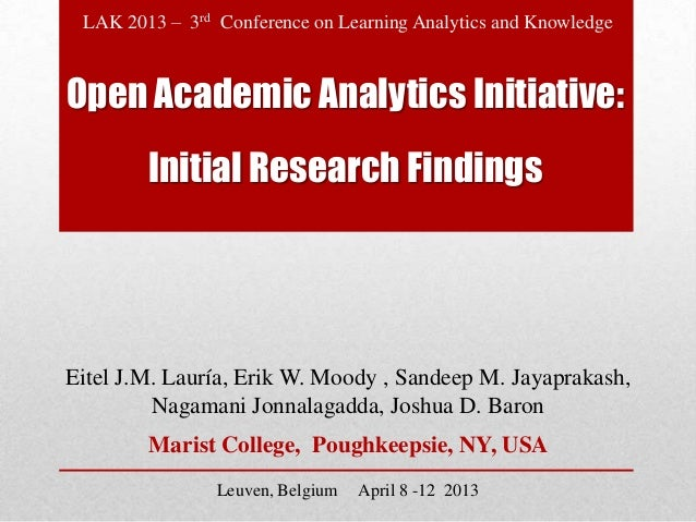 LAK 2013 – 3rd Conference on Learning Analytics and KnowledgeOpen Academic Analytics Initiative:        Initial Research F...