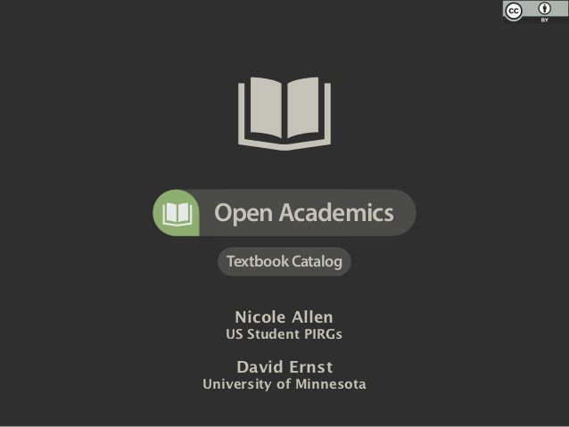 Open Academics   Textbook Catalog    Nicole Allen   US Student PIRGs    David ErnstUniversity of Minnesota