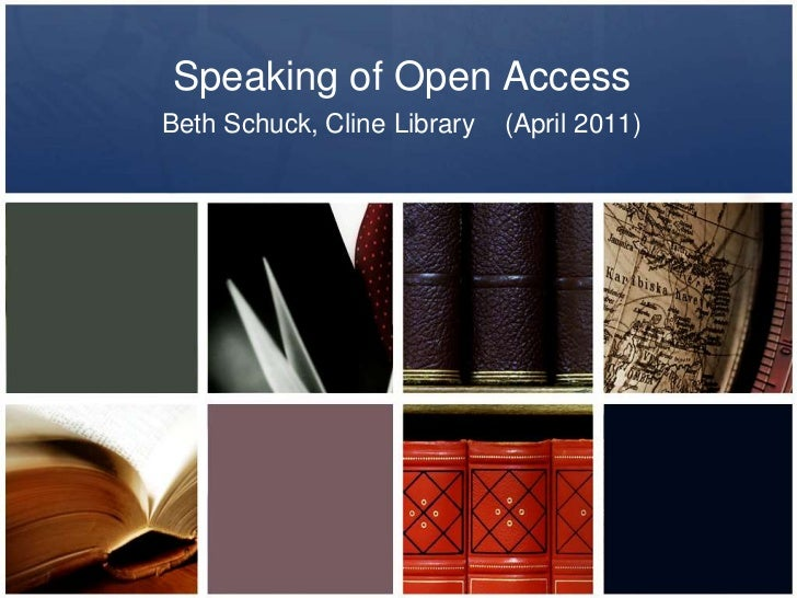 Speaking of Open Access<br />Beth Schuck, Cline Library    (April 2011)<br />