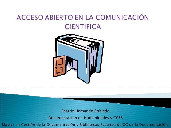 Beatriz Hernando Robledo Documentación en Humanidades y CCSS Máster en Gestión de la Documentación y Bibliotecas Facultad ...