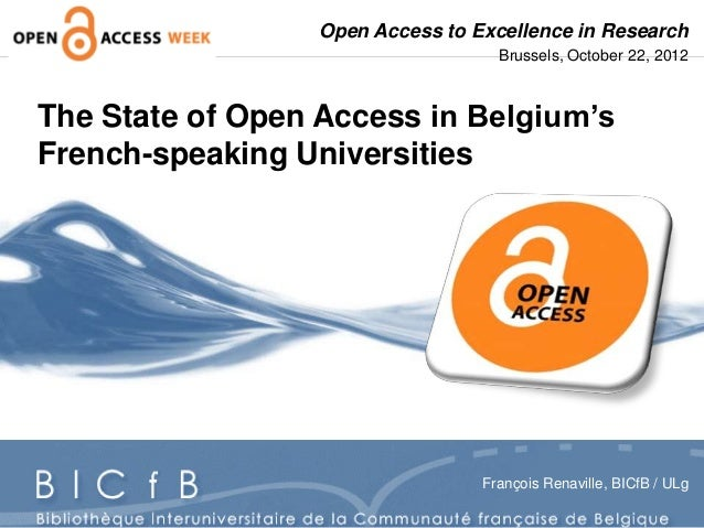 The State of Open Access in Belgium'sFrench-speaking UniversitiesFrançois Renaville, BICfB / ULgOpen Access to Excellence ...