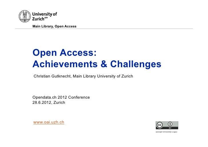Main Library, Open AccessOpen Access:Achievements & ChallengesChristian Gutknecht, Main Library University of ZurichOpenda...