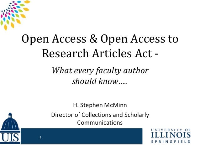 Open Access & Open Access to Research Articles Act - What every faculty author should know….. H. Stephen McMinn Director o...