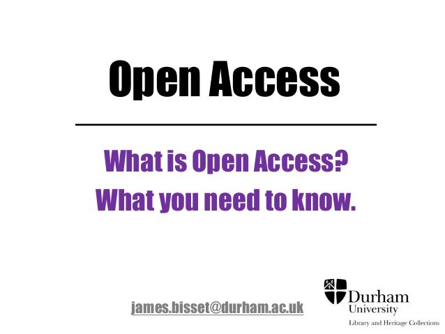 Open AccessWhat is Open Access?What you need to know.james.bisset@durham.ac.uk