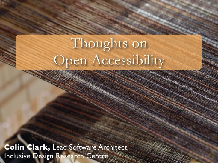 Thoughts on               Open Accessibility     Colin Clark, Lead Software Architect, Inclusive Design Research Centre