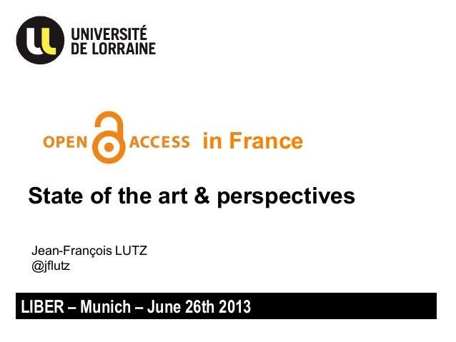 in France State of the art & perspectives LIBER – Munich – June 26th 2013 Jean-François LUTZ @jflutz