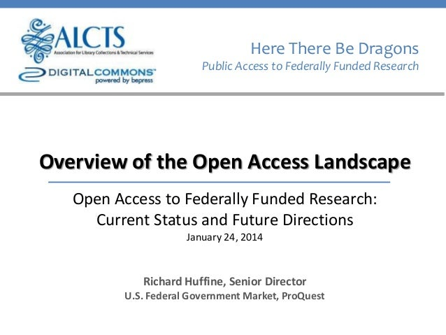 Here There Be Dragons Public Access to Federally Funded Research  Overview of the Open Access Landscape Open Access to Fed...