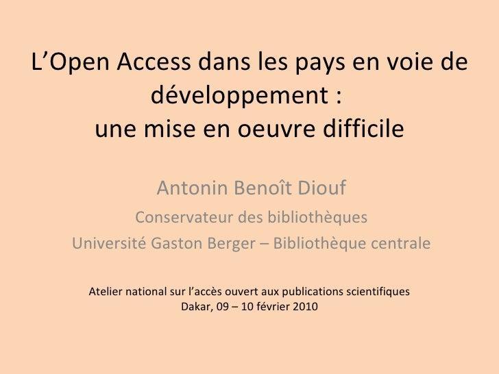L'Open Access dans les pays en voie de développement :  une mise en oeuvre difficile Antonin Benoît Diouf Conservateur des...