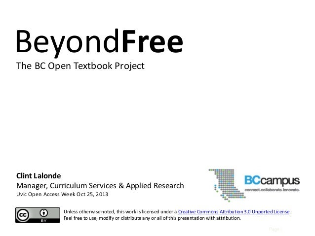 BeyondFree The BC Open Textbook Project  Clint Lalonde Manager, Curriculum Services & Applied Research Uvic Open Access We...