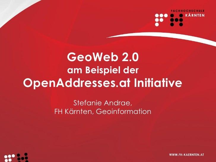 GeoWeb 2.0         am Beispiel der OpenAddresses.at Initiative           Stefanie Andrae,      FH Kärnten, Geoinformation