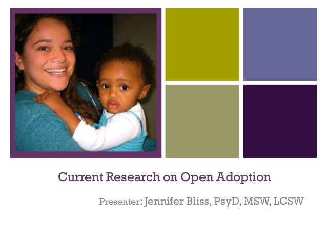+    Current Research on Open Adoption          Presenter: Jennifer Bliss, PsyD, MSW, LCSW