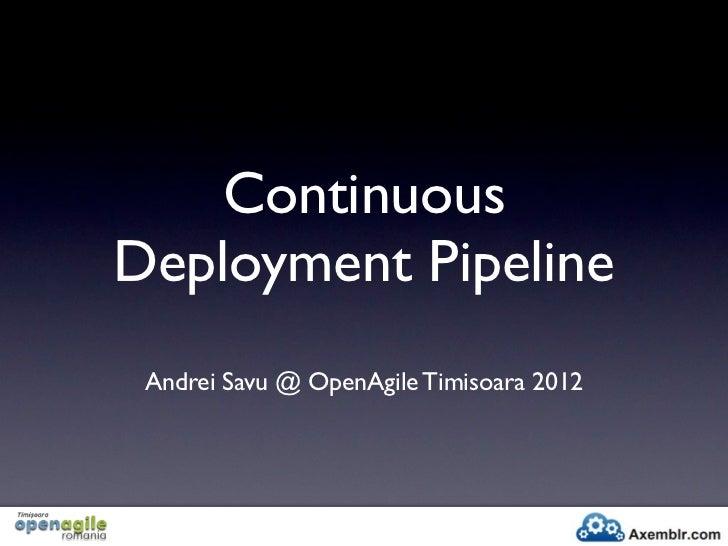 ContinuousDeployment Pipeline Andrei Savu @ OpenAgile Timisoara 2012