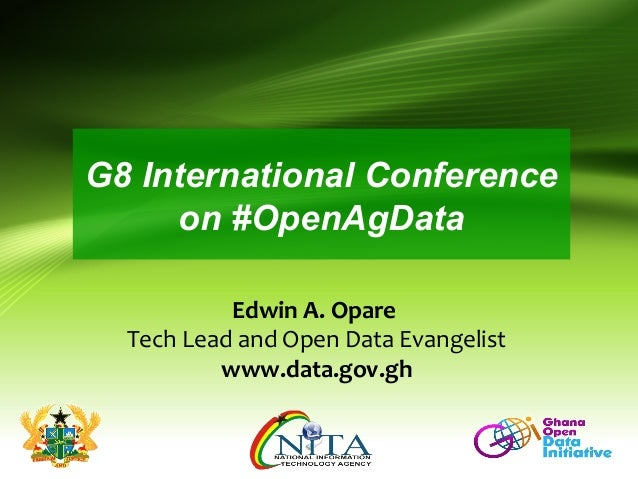 G8 International Conferenceon #OpenAgDataEdwin A. OpareTech Lead and Open Data Evangelistwww.data.gov.gh