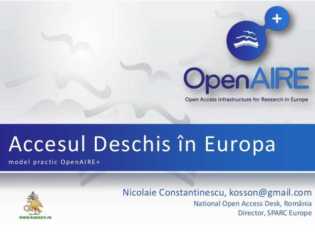 Nicolaie Constantinescu, kosson@gmail.comNational Open Access Desk, RomâniaDirector, SPARC EuropeAccesul Deschis în Europa...