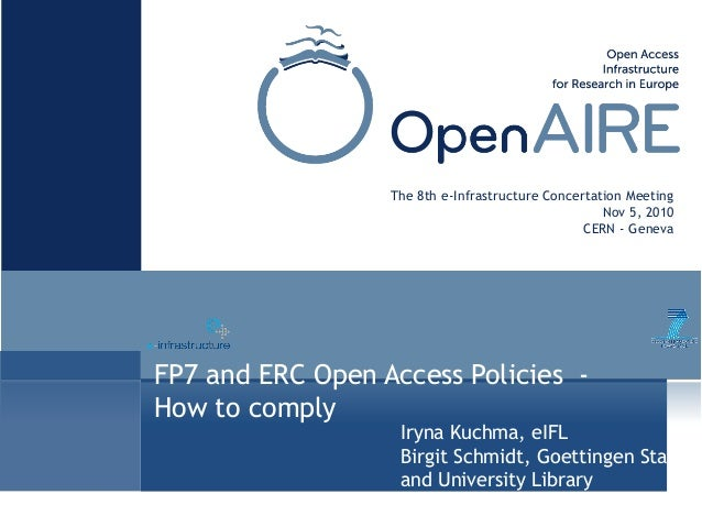 FP7 and ERC Open Access Policies - How to comply The 8th e-Infrastructure Concertation Meeting Nov 5, 2010 CERN - Geneva I...