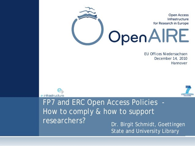 FP7 and ERC Open Access Policies - How to comply & how to support researchers? EU Offices Niedersachsen December 14, 2010 ...