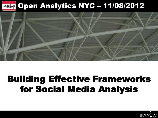 Open Analytics NYC – 11/08/2012Building Effective Frameworks  for Social Media Analysis