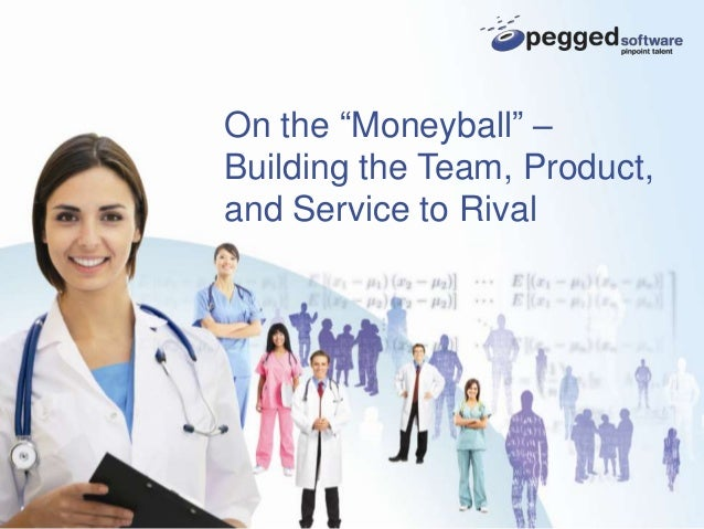 "On the ""Moneyball"" – Building the Team, Product, and Service to Rival (PeggedSoftware - Chicago Summit)"