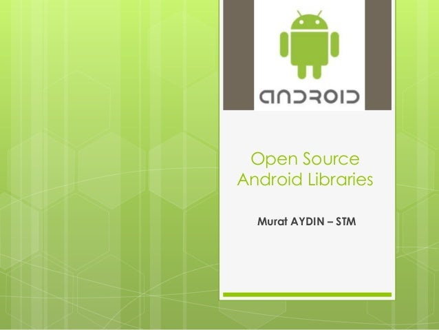Open Source Android Libraries Murat AYDIN – STM