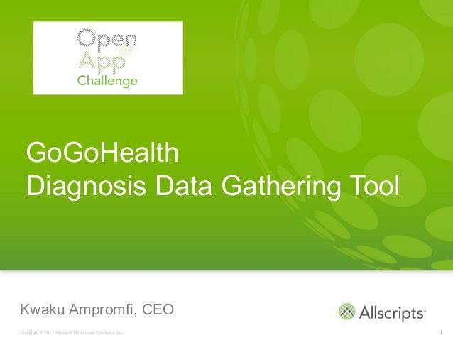 GoGoHealth  Diagnosis Data Gathering ToolKwaku Ampromfi, CEOCopyright © 2011 Allscripts Healthcare Solutions, Inc.   1