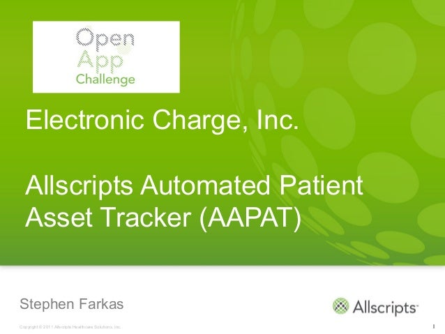 Electronic Charge, Inc.  Allscripts Automated Patient  Asset Tracker (AAPAT)Stephen FarkasCopyright © 2011 Allscripts Heal...