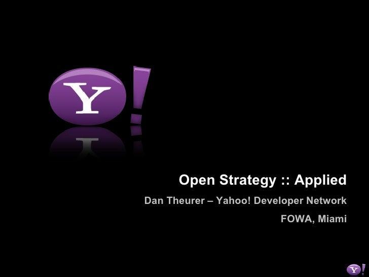 Open Strategy :: Applied Dan Theurer – Yahoo! Developer Network FOWA, Miami