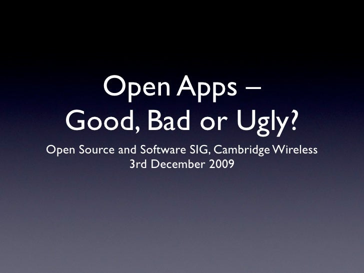 Open Apps –    Good, Bad or Ugly? Open Source and Software SIG, Cambridge Wireless               3rd December 2009