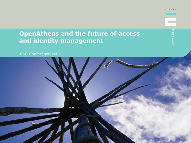 OpenAthens and the future of access and identity management JISC Conference 2007