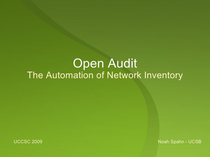 Open Audit     The Automation of Network Inventory     UCCSC 2009                       Noah Spahn - UCSB