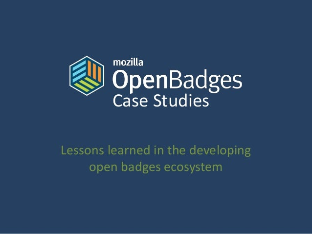Case Studies Lessons learned in the developing open badges ecosystem