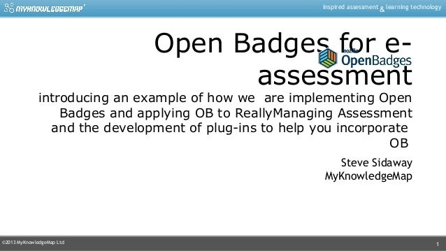 ©2013 MyKnowledgeMap Ltd Inspired assessment learning technology& 1 Open Badges for e- assessment introducing an example o...