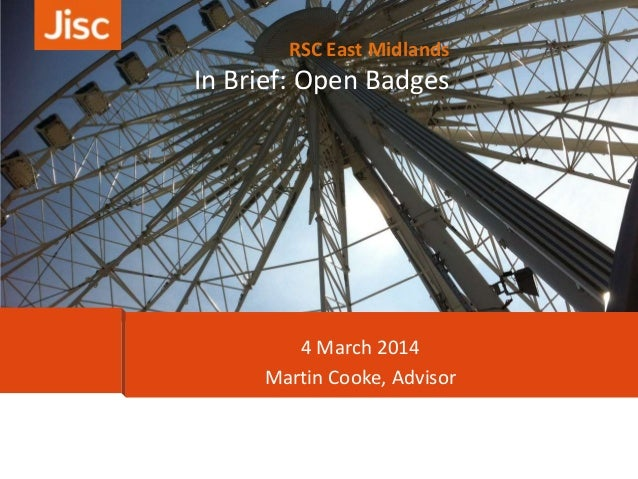 RSC East Midlands  In Brief: Open Badges  4 March 2014 Martin Cooke, Advisor
