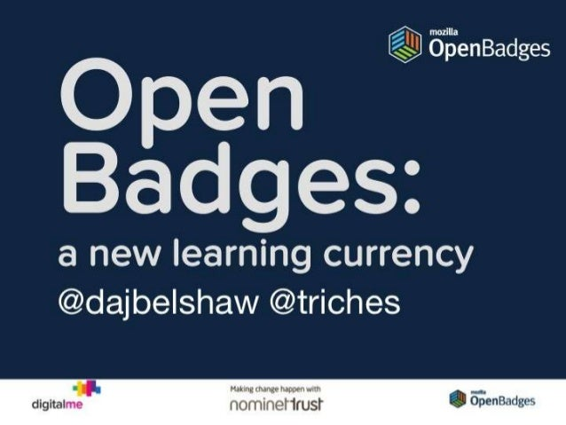 Open badges : A new learning currency Tim Riches & Doug Belshaw Learning Technologies 29 Jan 2014