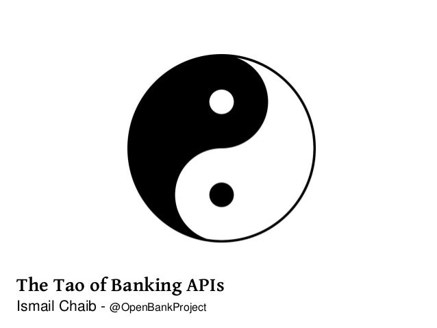 The Tao of Banking APIs Ismail Chaib - @OpenBankProject