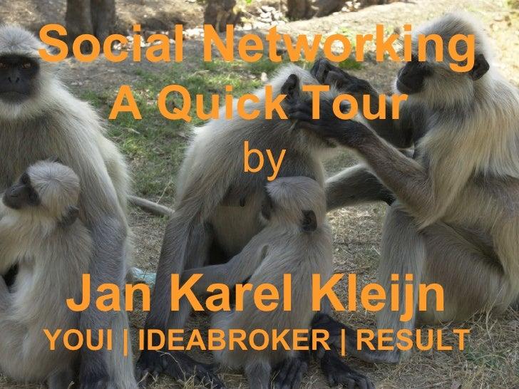 Social Networking  A Quick Tour   by Jan Karel Kleijn YOUI | IDEABROKER | RESULT