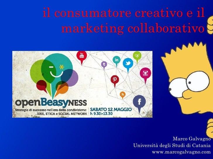 il consumatore creativo e il    marketing collaborativo                                Marco Galvagno               Univer...