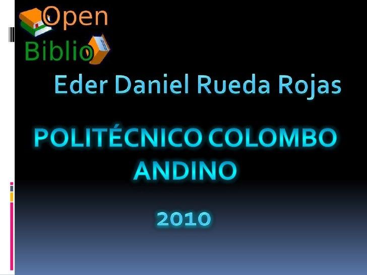 Eder Daniel Rueda Rojas<br />Politécnico colombo<br />andino<br />2010<br />