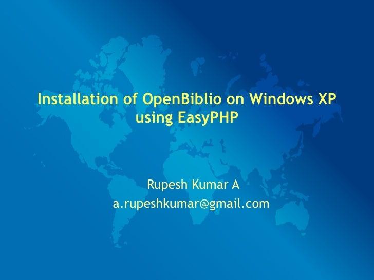 Installation of OpenBiblio on Windows XP using EasyPHP Rupesh Kumar A [email_address]