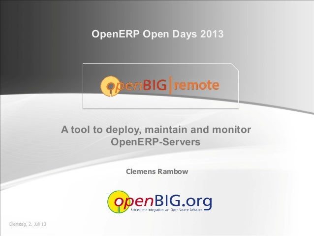 Dienstag, 2. Juli 13 Clemens Rambow A tool to deploy, maintain and monitor OpenERP-Servers OpenERP Open Days 2013