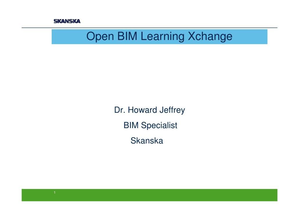 Open BIM Learning Xchange        Dr. Howard Jeffrey          BIM Specialist            Skanska1